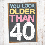 You Look Older Than 40 Birthday Card Blunt Cards