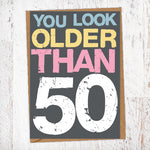 You Look Older Than 50 Birthday Card Blunt Cards