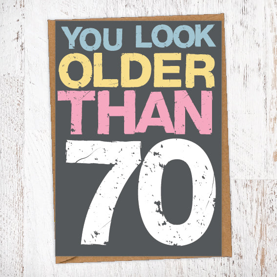 You Look Older Than 70 Birthday Card Blunt Cards