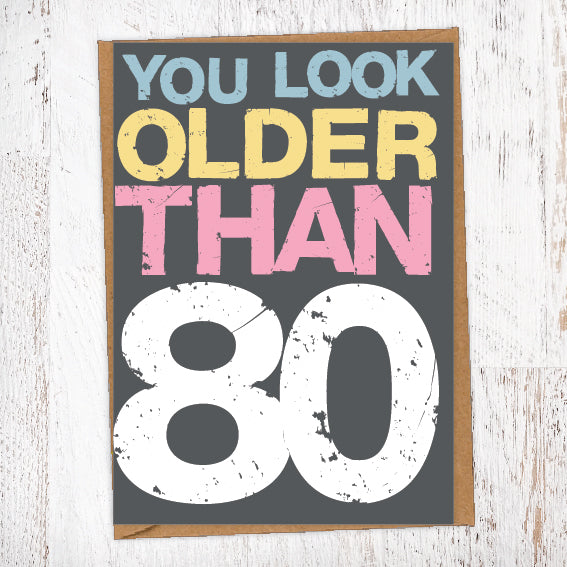 You Look Older Than 80 Birthday Card Blunt Cards