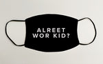 SALE Alreet Wor Kid? Geordie Face Mask Covering