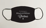 I'm Dreaming of a Black & White Christmas Geordie Face Mask Covering