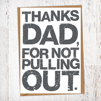 Thanks Dad, For Not Pulling Out. Father's Day Blunt Card