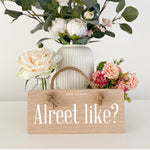 Alreet Like? Geordie Oak Plaque Sign