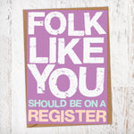 Folk Like You Should Be On A Register General Blunt Card Blunt Cards