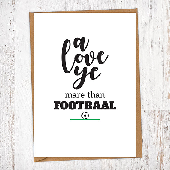 A Love Ye Mare Than Footbaal Greetings Card