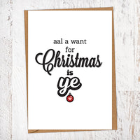 Aal A Want For Christmas is Ye Christmas Card