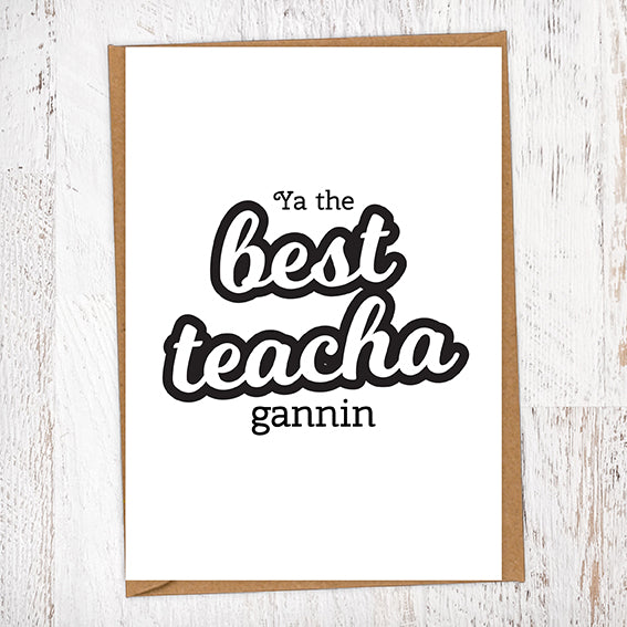 Ya The Best Teacha Gannin Greetings Card
