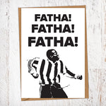 Fatha! Fatha! Fatha! Faustino Tino Asprilla NUFC Father's Day Card Geordie Card