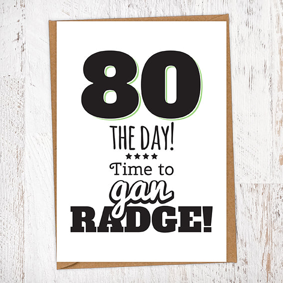 80 The Day! Time To Gan Radge! Geordie Card 80th Birthday