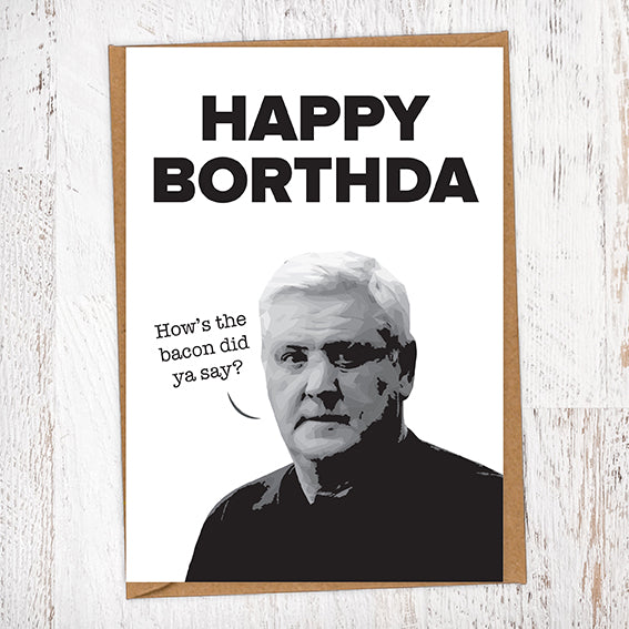 Happy Borthda. How's The Bacon Did Ya Say? Steve Bruce NUFC Geordie Card Birthday Card