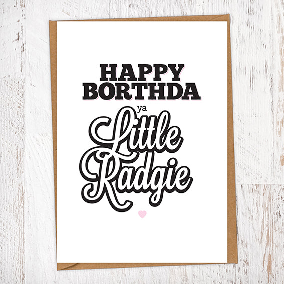 Happy Borthda Ya Little Radgie Birthday Card