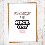 Fancy a Bit Neck On Greetings Card