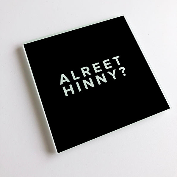 Alreet Hinny? Black and White Geordie Glass Coaster