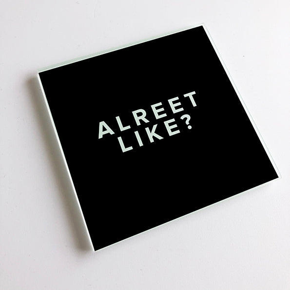 Alreet Like? Black and White Geordie  Glass Coaster