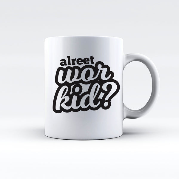 Alreet Wor Kid? Geordie Mug