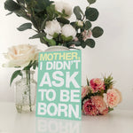 Mother, I Didn't Ask To Be Born Mother's Day Card Blunt Cards