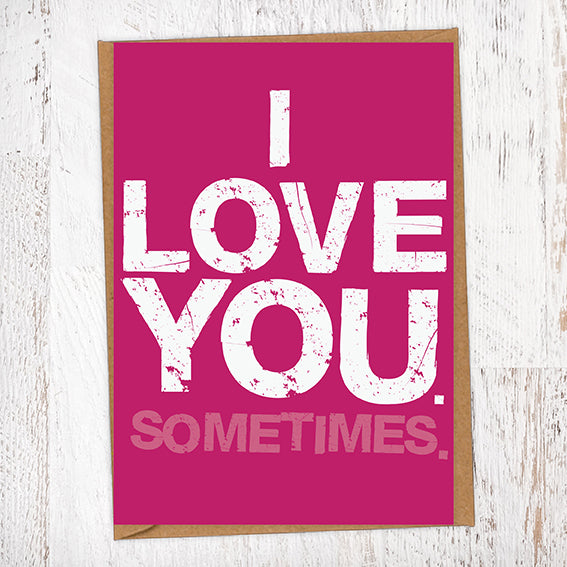I Love You. Sometimes. Valentine's Day Card Blunt Cards