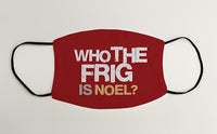 Who the Frig Is Noel Christmas Face Mask Face Covering copy