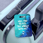 'Will You Travel the World with Me' Luggage Tag