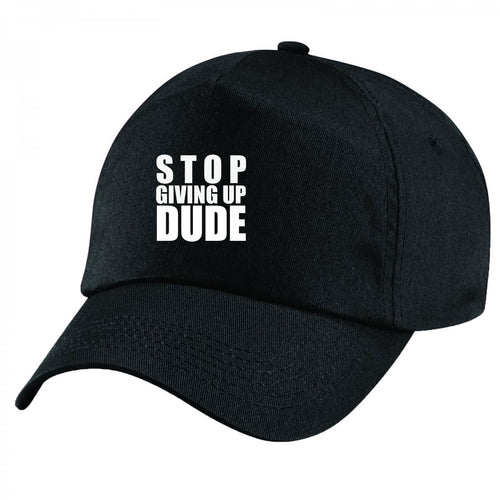 Stop Giving Up Dude Handmade Quality Unisex Cap.