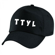 Load image into Gallery viewer, T T Y L Talk to you later QuaIity Handmade Unisex Cap.