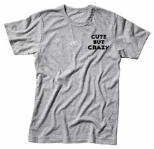 Load image into Gallery viewer, Cute But Crazy Unisex Handmade Quality T-Shirt Perfect Gift Item.