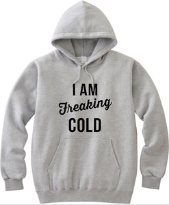I Am Freaking Cold Unisex Handmade Quality Hoodie.
