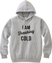Load image into Gallery viewer, I Am Freaking Cold Unisex Handmade Quality Hoodie.