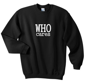 Who Cares Unisex Handmade Quality Sweatshirt.