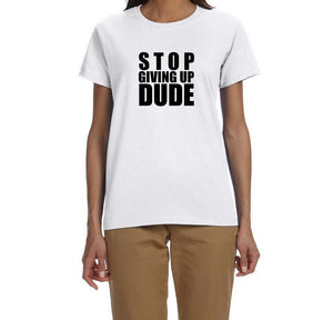 Stop Giving Up Dude Unisex QuaIity Handmade T Shirt.