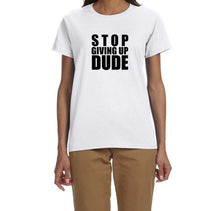 Load image into Gallery viewer, Stop Giving Up Dude Unisex QuaIity Handmade T Shirt.