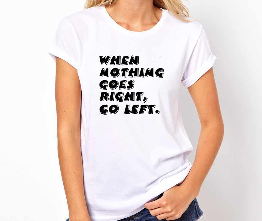 When Nothing Goes Right, Go left Unisex Quality Handmade T Shirt.