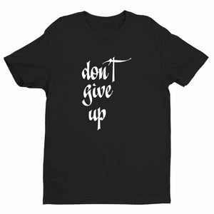 Don't Give Up Unisex Quality Handmade T-Shirt.