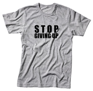 Stop Giving Up Unisex Quality Handmade T Shirt.