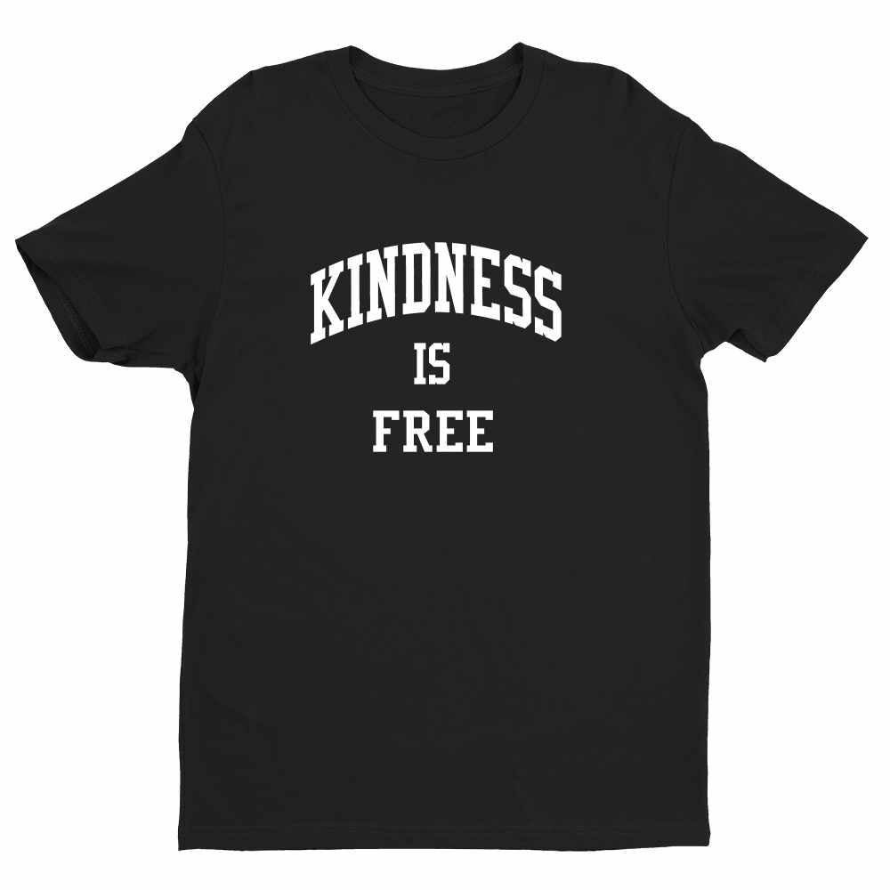 Kindness Is Free Unisex Handmade Quality T-Shirt.