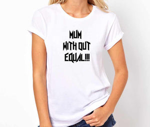 Mum Without Equal Handmade Quality T- Shirt.