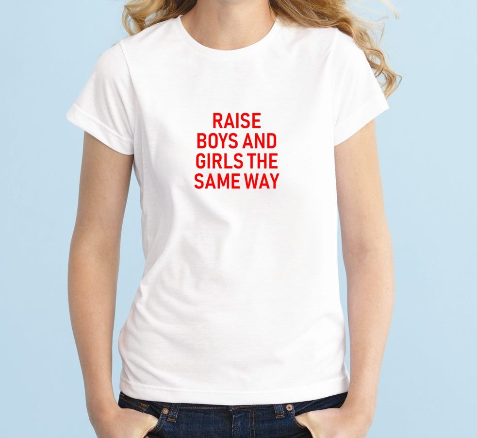 Raise Boy And Girls The Same Way Unisex Quality Handmade T-Shirt.