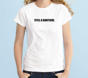 Still A Baby Girl Handmade Quality T- Shirt.