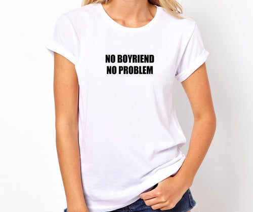 No Boyfriend No Problem Unisex Handmade Quality T- Shirt.