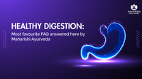 Healthy digestion : Most favourite FAQ answered here by Maharishi Ayurveda