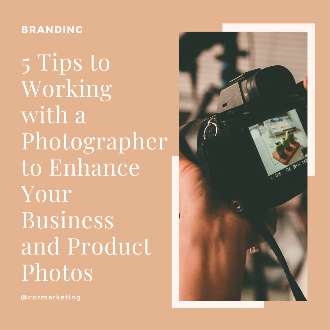 5 Tips to Working with a Photographer to Enhance Your Business and Product Photos