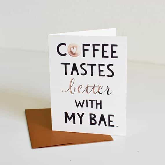 Coffee Taste Better with My Bae Card