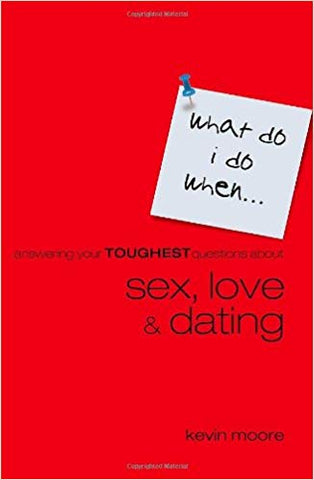 What Do I Do When: Sex, Love, Dating