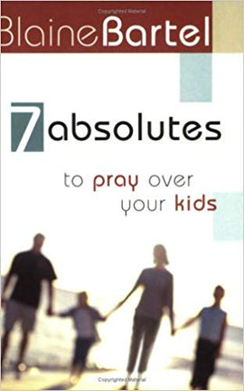 7 Absolutes To Pray Over Your Kids