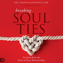 Breaking Soul Ties: Freedom from the Root of Toxic Relationships (Digital Audiobook)