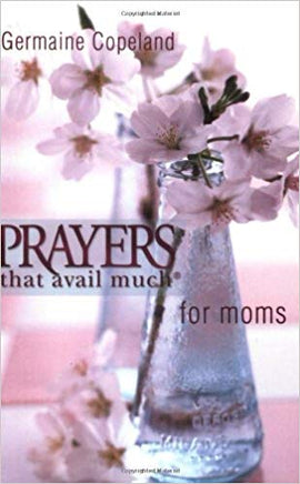 Prayers That Avail Much for Moms P.E.