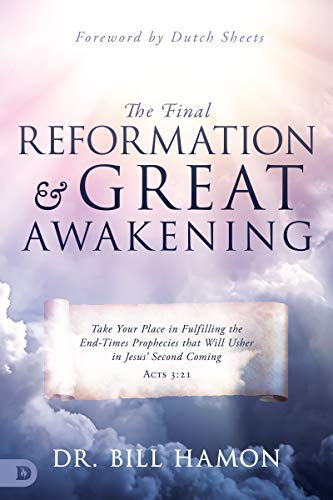 The Final Reformation and Great Awakening: Take Your Place in Fulfilling the End-Times Prophecies that Will Usher in Jesus' Second Coming (Paperback)