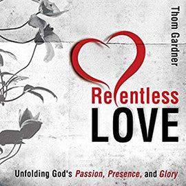 Relentless Love Unfolding God's Passion, Presence, & Glory (Digital Audiobook)