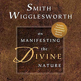 Smith Wigglesworth on Manifesting the Divine Nature: Abiding in Power Every Day of the Year (Digital Audiobook)